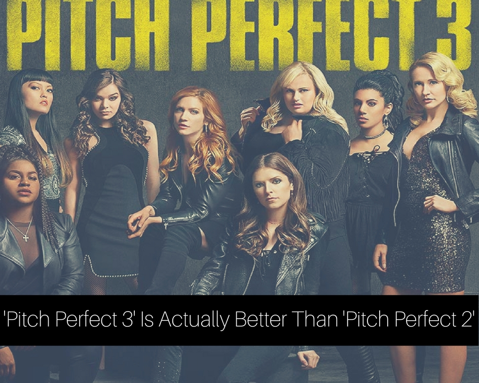 'Pitch Perfect 3' Is Actually Better Than 'Pitch Perfect 2'